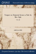 Temper: Or, Domestic Scenes: a Tale: by Mrs. Ople; Vol. III