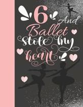 6 And Ballet Stole My Heart: Sketchbook Activity Book Gift For On Point Girls - Ballerina Sketchpad To Draw And Sketch In