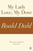 My Lady Love, My Dove (A Roald Dahl Short Story)