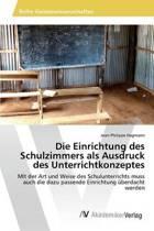 Die Einrichtung Des Schulzimmers ALS Ausdruck Des Unterrichtkonzeptes