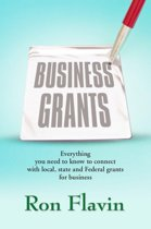 Business Grants: Everything You Need to Know to Connect with Local, State and Federal Grants for Business