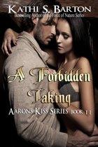 A Forbidden Taking (Aaron's Kiss #11)