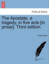 The Apostate, a Tragedy, in Five Acts [In Prose]. Third Edition.