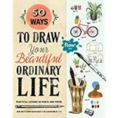 50 Ways To Draw Your Beautiful, Ordinary Life