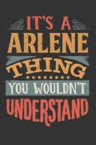 Its A Arlene Thing You Wouldnt Understand: Arlene Diary Planner Notebook Journal 6x9 Personalized Customized Gift For Someones Surname Or First Name i