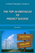 A Project Manager's Guide to the Top 10 Obstacles to Project Success