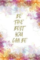 Be The Best You Can Be: Lined Journal - Flower Lined Diary, Planner, Gratitude, Writing, Travel, Goal, Pregnancy, Fitness, Prayer, Diet, Weigh