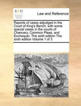 Reports of Cases Adjudged in the Court of King's Bench