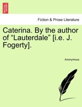 Caterina. by the Author of Lauterdale [I.E. J. Fogerty].