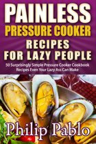 Painless Pressure Cooker Recipes For Lazy People: 50 Surprisingly Simple Pressure Cooker Cookbook Recipes Even Your Lazy Ass Can Cook