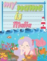 My Name is Malia: Personalized Primary Tracing Book / Learning How to Write Their Name / Practice Paper Designed for Kids in Preschool a