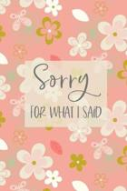 Sorry For What I Said: Apology Gift Notebook - Forgive Me - Apologize Gift For Him When Apologizing To Her