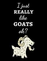 I Just Really Like Goats, Ok?: Cute College Ruled Journal / Notebook / Notepad, Goat Gifts, Perfect For School