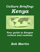 Culture Briefing: Kenya - Your Guide To The Culture And Customs Of The Kenyan People