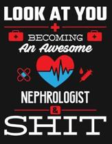 Look at You Becoming an Awesome Nephrologist & Shit