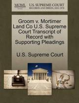 Groom V. Mortimer Land Co U.S. Supreme Court Transcript of Record with Supporting Pleadings
