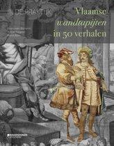 In de praktijk. Vlaamse wandtapijten in 50 verhalen