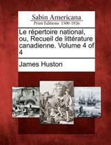 Le R Pertoire National, Ou, Recueil de Litt Rature Canadienne. Volume 4 of 4