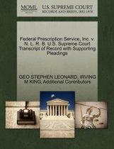 Federal Prescription Service, Inc. V. N. L. R. B. U.S. Supreme Court Transcript of Record with Supporting Pleadings