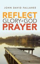 REFLECT the Glory of God in Prayer