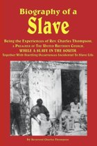 Biography of a Slave - Being the Experiences of Rev. Charles Thompson, a Preacher of the United Brethren Church, While a Slave in the South. Together