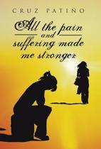 All the Pain and Suffering Made Me Stronger
