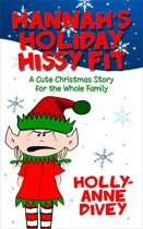 Hannah's Holiday Hissy Fit: A Cute Christmas Story for the Whole Family