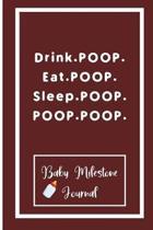 Drink.POOP. Eat.POOP. Sleep.POOP. POOP.POOP.: Baby Milestone Journal: for moms & dads to track milestones and daily log of their toddlers activity.