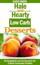Hale and Hearty Low Carb Desserts : 25 Delightful Low Fat Desserts For Calorie Conscious Foodies