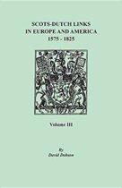 Scots-Dutch Links in Europe and America, 1575-1825. Volume III