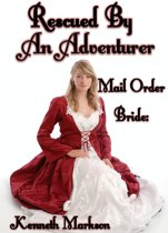 Mail Order Bride: Rescued By An Adventurer: A Historical Mail Order Bride Western Victorian Romance (Rescued Mail Order Brides Book 8)