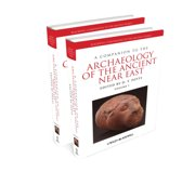 A Companion to the Archaeology of the Ancient Near East