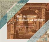 Sint Anthony Gasthuis Groningen 1517-2017