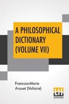 A Philosophical Dictionary (Volume VII)