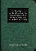 The Life of Bartolomé de Las Casas and the First Leaves of American Ecclesiastical History