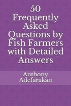 50 Frequently Asked Questions by Fish Farmers with Detailed Answers