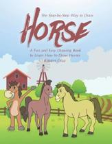 The Step-by-Step Way to Draw Horse: A Fun and Easy Drawing Book to Learn How to Draw Horses