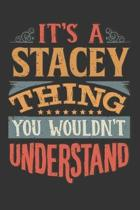 Its A Stacey Thing You Wouldnt Understand: Stacey Diary Planner Notebook Journal 6x9 Personalized Customized Gift For Someones Surname Or First Name i