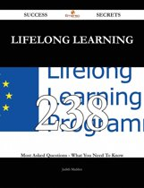 Lifelong learning 238 Success Secrets - 238 Most Asked Questions On Lifelong learning - What You Need To Know