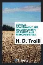 Central Government. the English Citizen