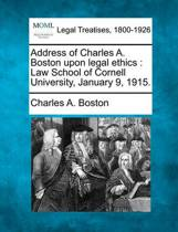 Address of Charles A. Boston Upon Legal Ethics