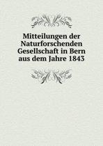 Mitteilungen Der Naturforschenden Gesellschaft in Bern Aus Dem Jahre 1843