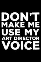 Don't Make Me Use My Art Director Voice