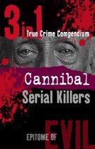 Cannibal Serial Killers (3-in-1 True Crime Compendium)