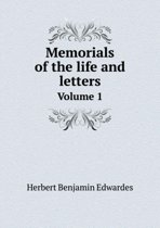 Memorials of the Life and Letters Volume 1