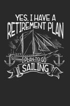 Yes, I Have A Retirement Plan: I Plan to go Sailing Retired Dot Grid Journal, Diary, Notebook 6 x 9 inches with 120 Pages