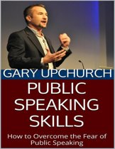 Public Speaking Skills: How to Overcome the Fear of Public Speaking