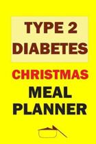 Type 2 Diabetes Christmas Meal Planner: Track And Plan Your Meals Weekly (Christmas Food Planner - Journal - Log - Calendar): 2019 Christmas monthly m