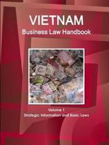 Vietnam Business Law Handbook Volume 1 Strategic Information and Basic Laws