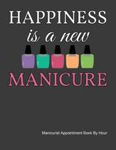 Happiness Is A New Manicure Appointment Book: Daily and Hourly - Undated Calendar - Schedule Interval Appointments & Times